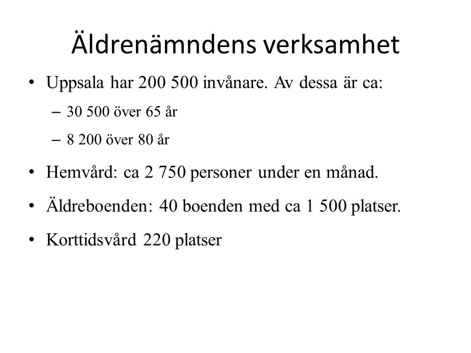 Äldrenämndens verksamhet • Uppsala har 200 500 invånare. Av dessa är ca: – 30 500 över 65 år – 8 200 över 80 år • Hemvård: ca 2 750 personer under en