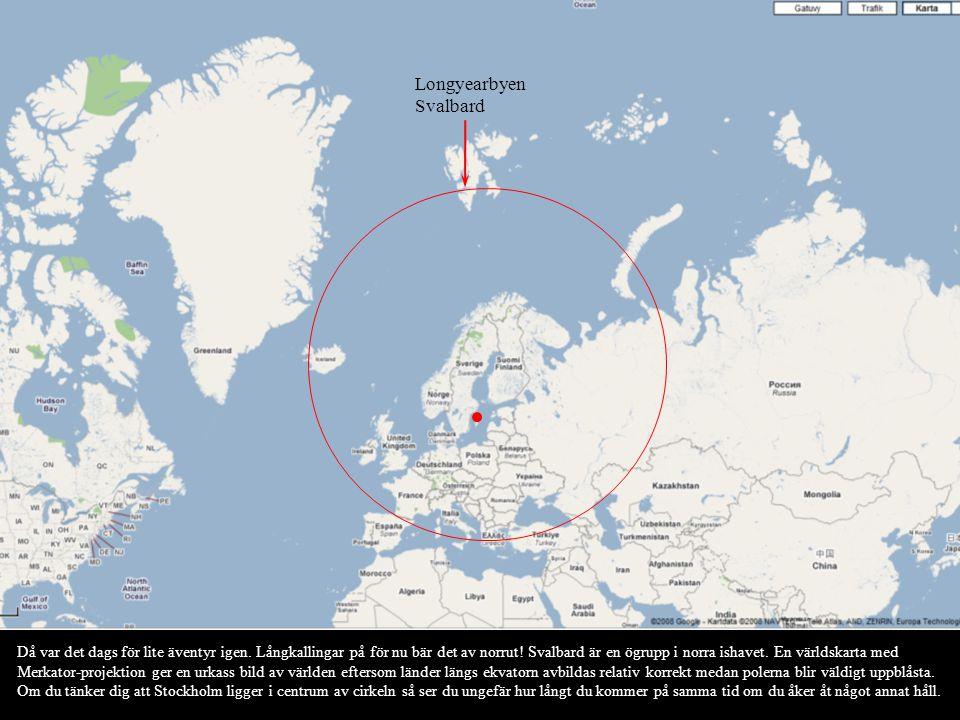 Longyearbyen Svalbard Då var det dags för lite äventyr igen. Långkallingar på för nu bär det av norrut! Svalbard är en ögrupp i norra ishavet. En värl