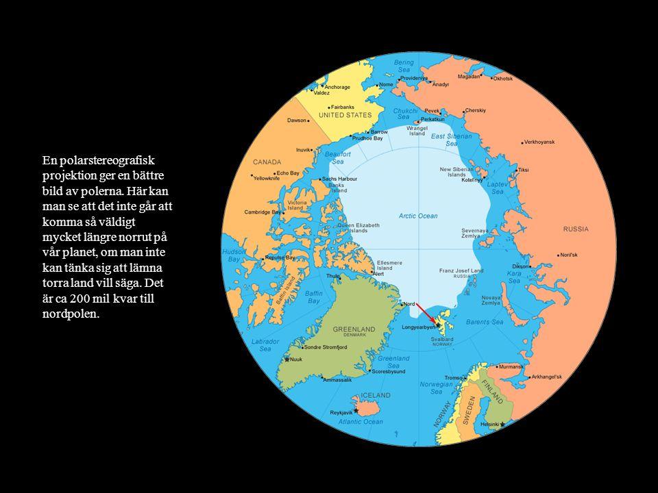 En polarstereografisk projektion ger en bättre bild av polerna. Här kan man se att det inte går att komma så väldigt mycket längre norrut på vår plane