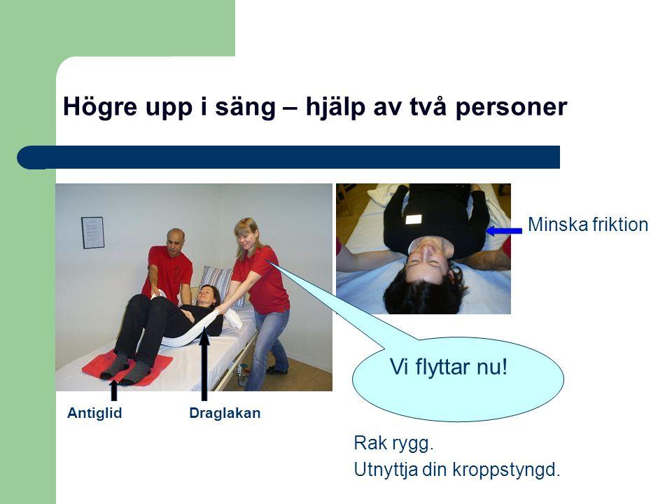 Högre upp i säng – hjälp av två personer Rak rygg. Utnyttja din kroppstyngd. Minska friktion DraglakanAntiglid Vi flyttar nu!