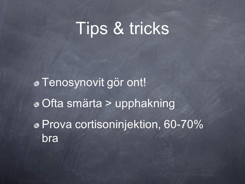 Tips & tricks Tenosynovit gör ont! Ofta smärta > upphakning Prova cortisoninjektion, 60-70% bra