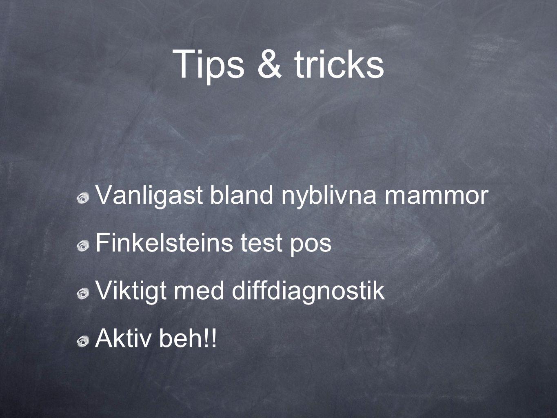 Tips & tricks Vanligast bland nyblivna mammor Finkelsteins test pos Viktigt med diffdiagnostik Aktiv beh!!