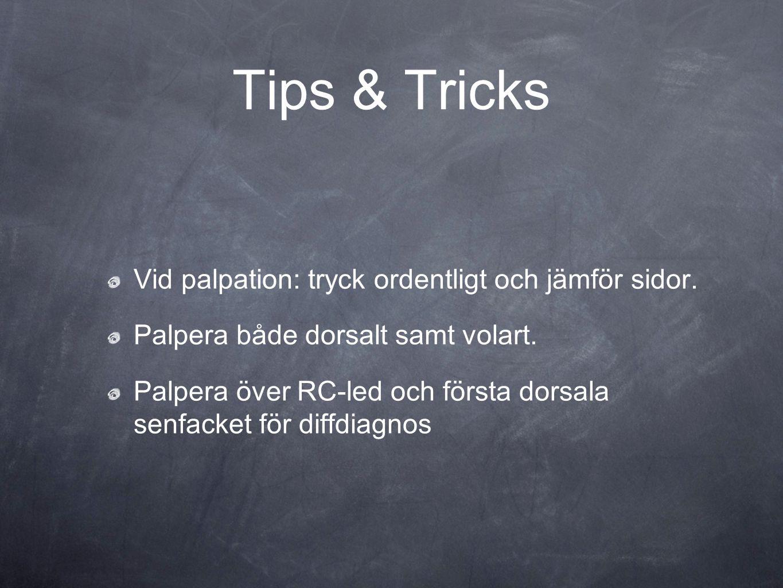 Tips & Tricks Vid palpation: tryck ordentligt och jämför sidor. Palpera både dorsalt samt volart. Palpera över RC-led och första dorsala senfacket för