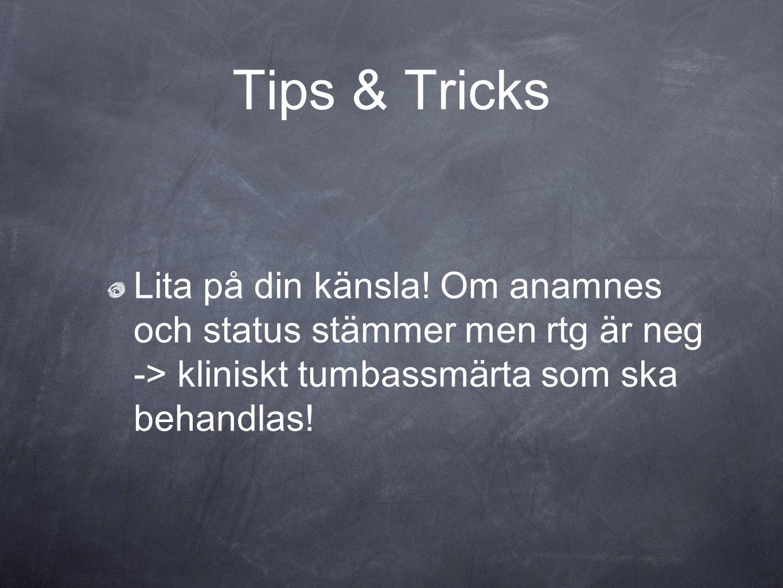 Tips & Tricks Lita på din känsla! Om anamnes och status stämmer men rtg är neg -> kliniskt tumbassmärta som ska behandlas!