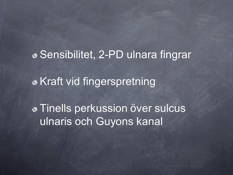Sensibilitet, 2-PD ulnara fingrar Kraft vid fingerspretning Tinells perkussion över sulcus ulnaris och Guyons kanal