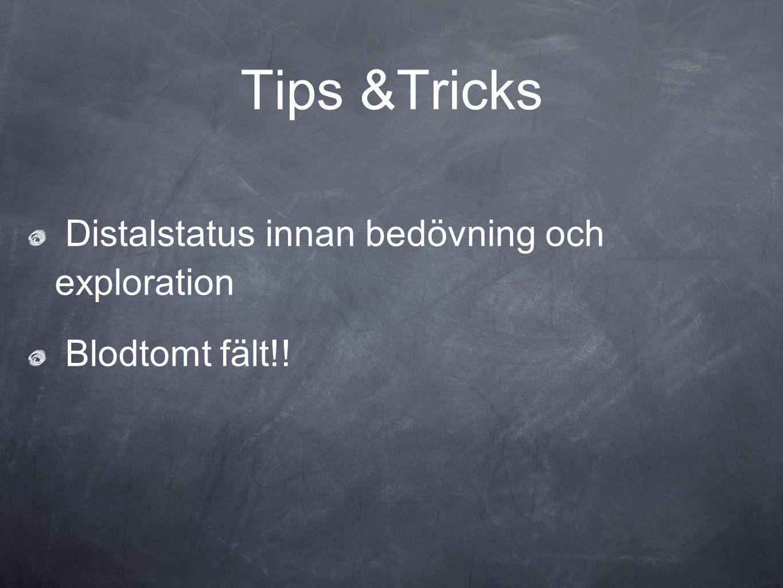 Tips &Tricks Distalstatus innan bedövning och exploration Blodtomt fält!!