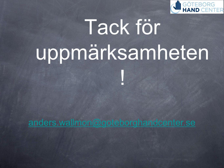 Tack för uppmärksamheten ! anders.wallmon@goteborghandcenter.se