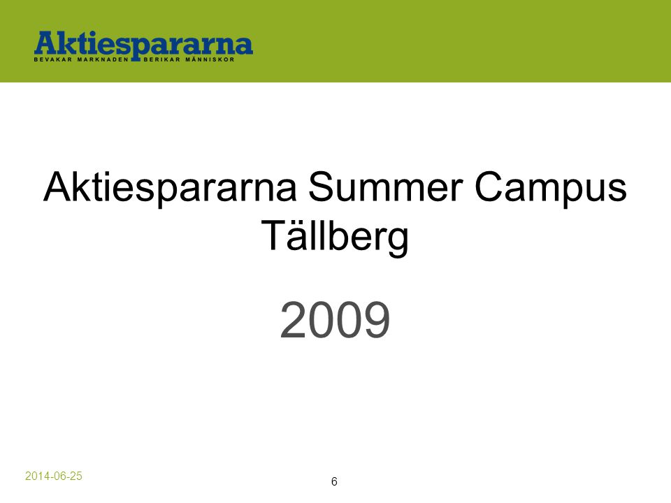 Aktiespararna Summer Campus Tällberg 2009 2014-06-25 6