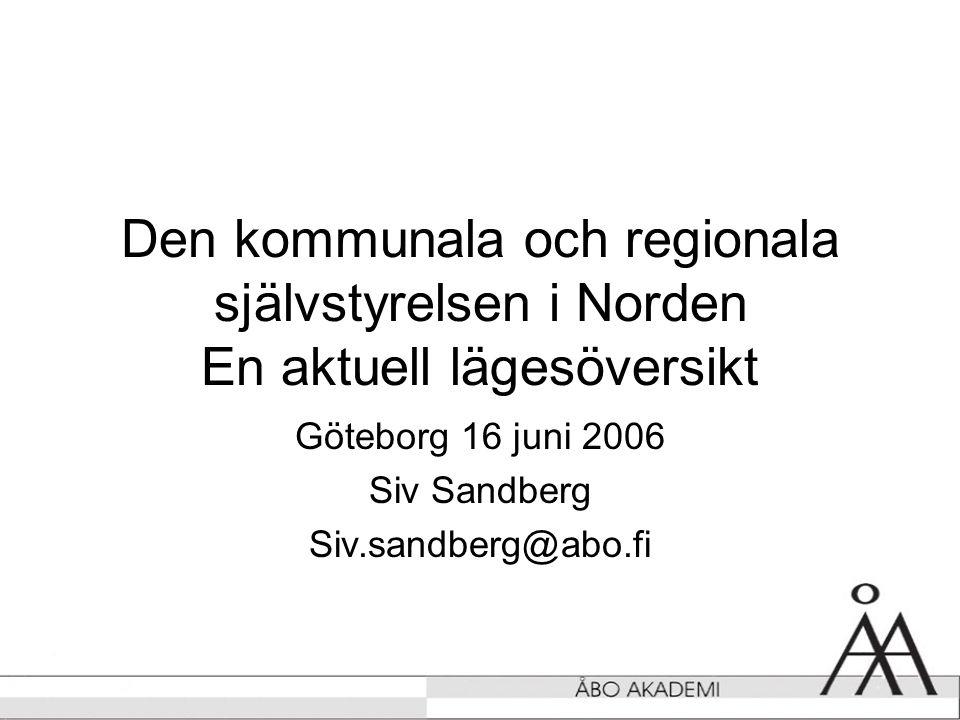 Den kommunala och regionala självstyrelsen i Norden En aktuell lägesöversikt Göteborg 16 juni 2006 Siv Sandberg Siv.sandberg@abo.fi