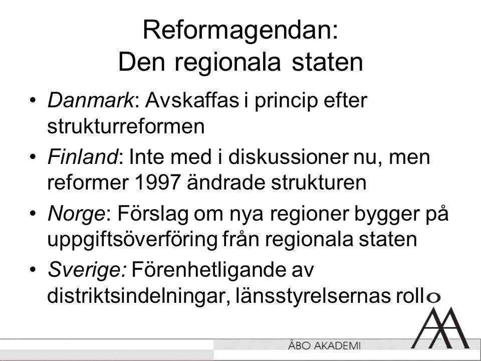 Reformagendan: Den regionala staten •Danmark: Avskaffas i princip efter strukturreformen •Finland: Inte med i diskussioner nu, men reformer 1997 ändrade strukturen •Norge: Förslag om nya regioner bygger på uppgiftsöverföring från regionala staten •Sverige: Förenhetligande av distriktsindelningar, länsstyrelsernas roll