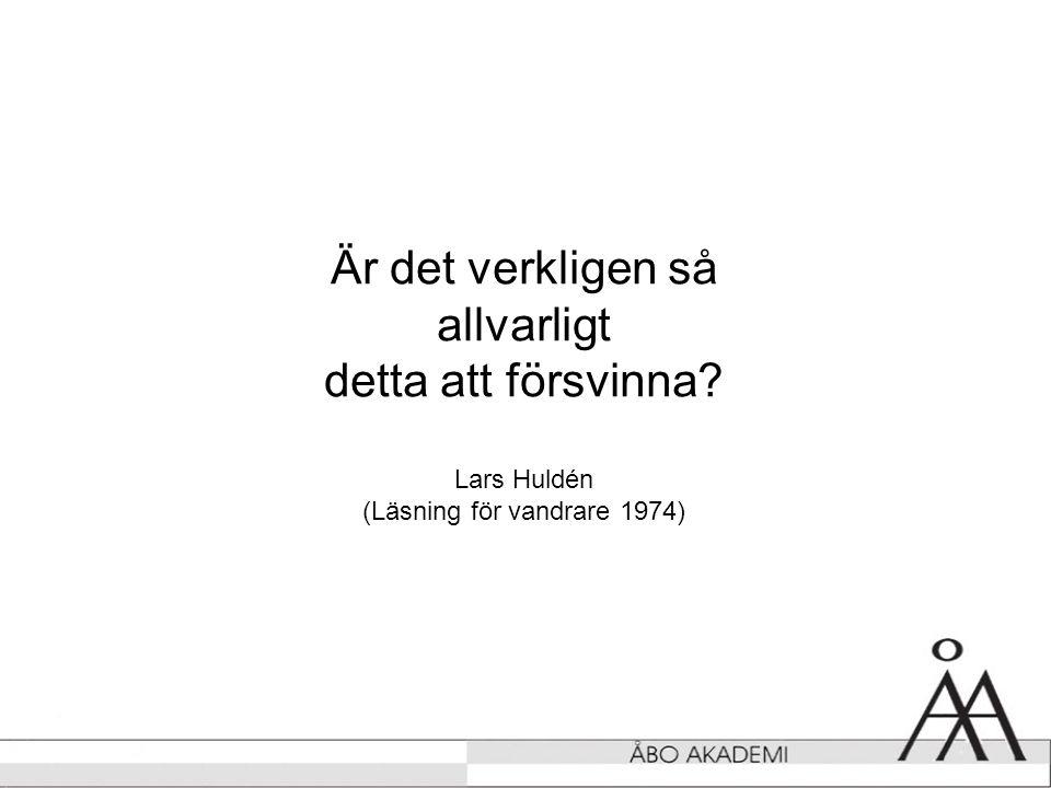 Är det verkligen så allvarligt detta att försvinna Lars Huldén (Läsning för vandrare 1974)