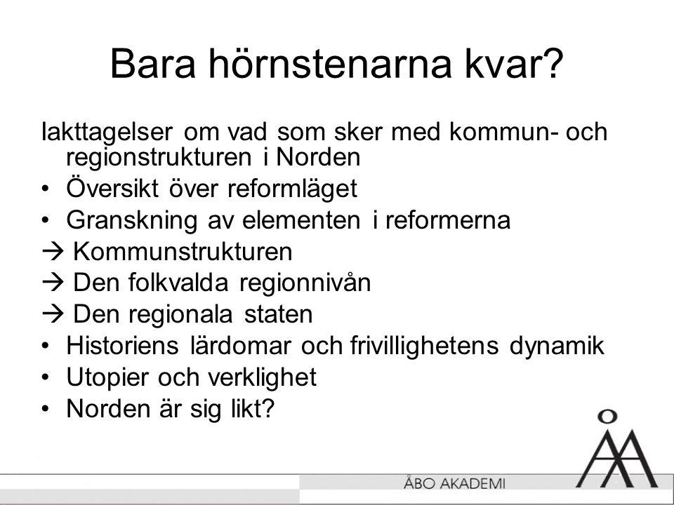 Likt och olikt i reformprocesserna i Norden GEMENSAMT •Lägesanalysen: Demografi, ekonomi, globalisering, krävande medborgare sätter press på offentliga sektorn •Lösningsförslaget: Strukturella reformer är ett av svaren •Fokus i diskussionerna: -Sjukvård -Antal nivåer -Den demokratiska styrningen OLIKT •Tidtabellen •Beslutsamheten •De konkreta lösningarna