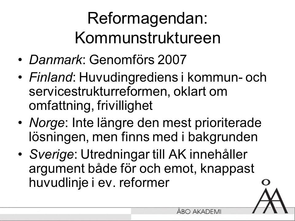 •Danmark: Genomförs 2007 •Finland: Huvudingrediens i kommun- och servicestrukturreformen, oklart om omfattning, frivillighet •Norge: Inte längre den mest prioriterade lösningen, men finns med i bakgrunden •Sverige: Utredningar till AK innehåller argument både för och emot, knappast huvudlinje i ev.