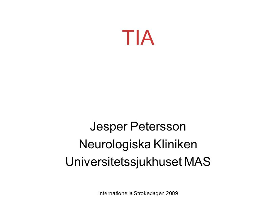 Internationella Strokedagen 2009 Utredning vid TIA •Datortomografi av hjärnan = CT hjärna •Ultraljud av halskärlen