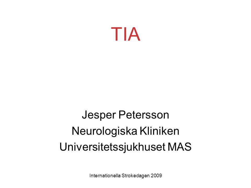 Internationella Strokedagen 2009 TIA Jesper Petersson Neurologiska Kliniken Universitetssjukhuset MAS