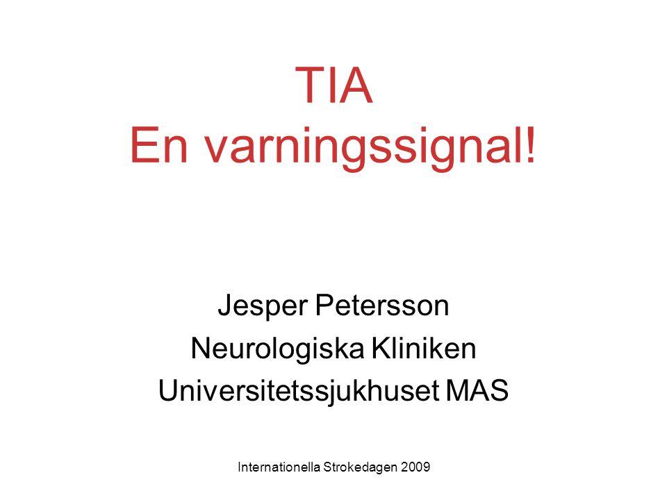 Internationella Strokedagen 2009 TIA En varningssignal! Jesper Petersson Neurologiska Kliniken Universitetssjukhuset MAS