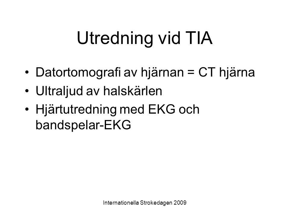 Internationella Strokedagen 2009 Utredning vid TIA •Datortomografi av hjärnan = CT hjärna •Ultraljud av halskärlen •Hjärtutredning med EKG och bandspe