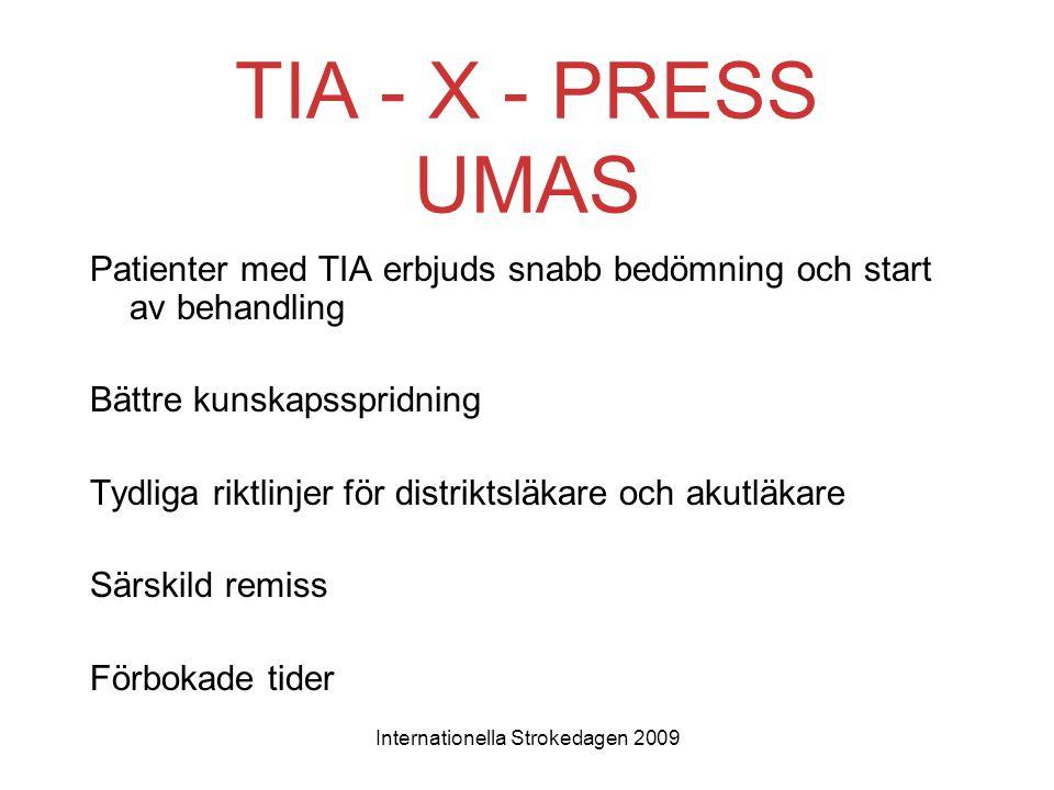 Internationella Strokedagen 2009 TIA - X - PRESS UMAS Patienter med TIA erbjuds snabb bedömning och start av behandling Bättre kunskapsspridning Tydli