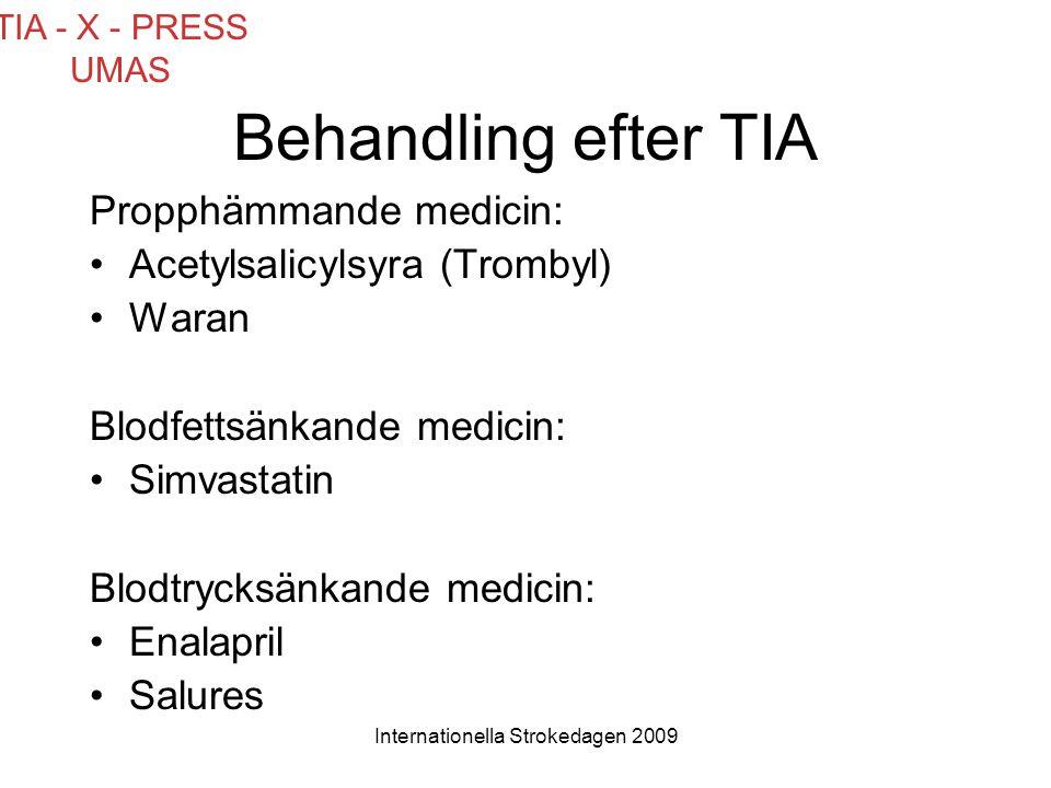 Internationella Strokedagen 2009 Behandling efter TIA Propphämmande medicin: •Acetylsalicylsyra (Trombyl) •Waran Blodfettsänkande medicin: •Simvastati