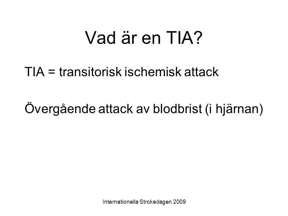 Internationella Strokedagen 2009 Utredning vid TIA •Datortomografi av hjärnan = CT hjärna •Ultraljud av halskärlen •Hjärtutredning med EKG och bandspelar-EKG •Blodtryckskontroller •Blodprover: - socker (diabetes) - blodfetter (kolesterol)