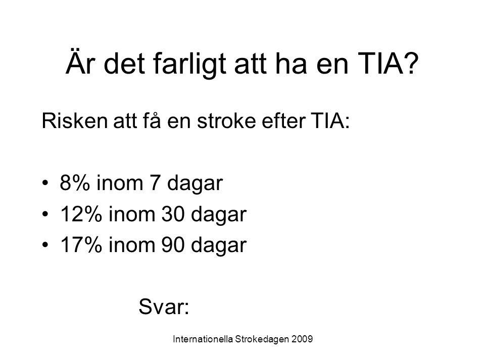 Internationella Strokedagen 2009 Är det farligt att ha en TIA.