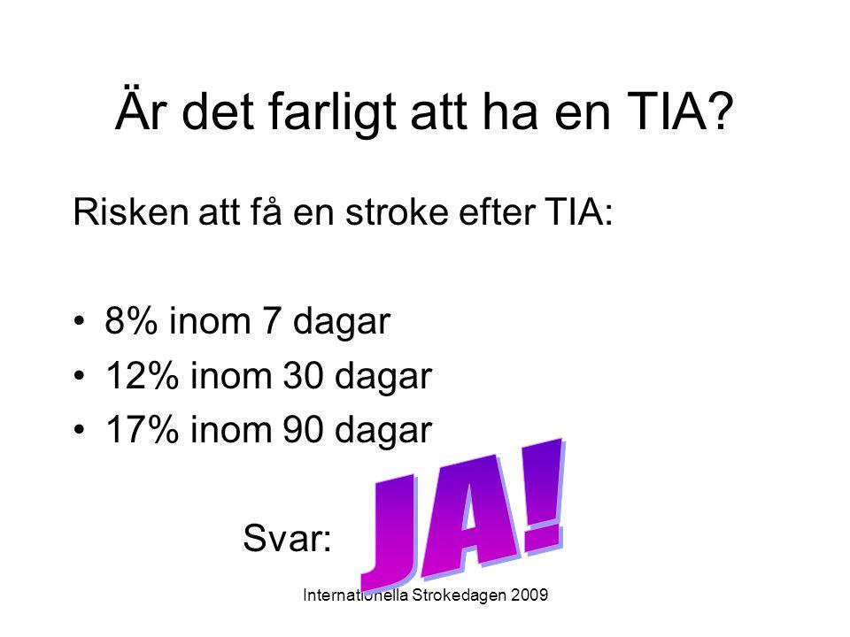 Internationella Strokedagen 2009 Är det farligt att ha en TIA? Risken att få en stroke efter TIA: •8% inom 7 dagar •12% inom 30 dagar •17% inom 90 dag