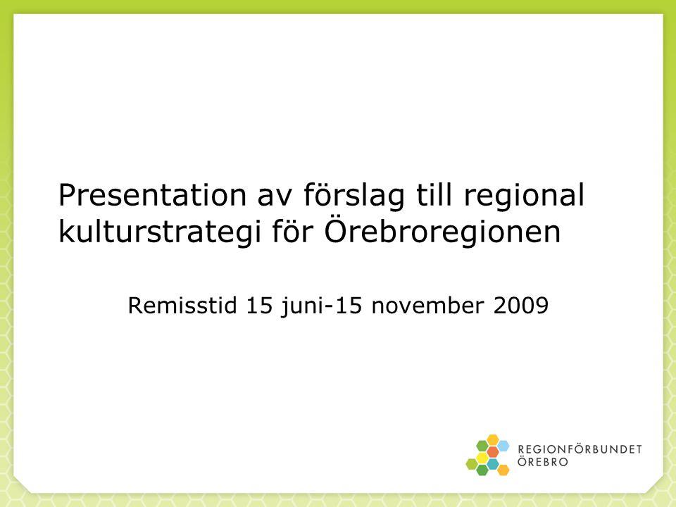 Presentation av förslag till regional kulturstrategi för Örebroregionen Remisstid 15 juni-15 november 2009
