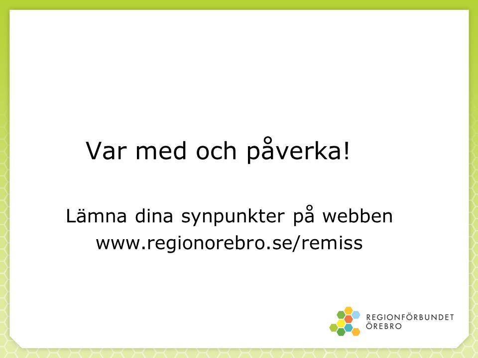 Var med och påverka! Lämna dina synpunkter på webben www.regionorebro.se/remiss