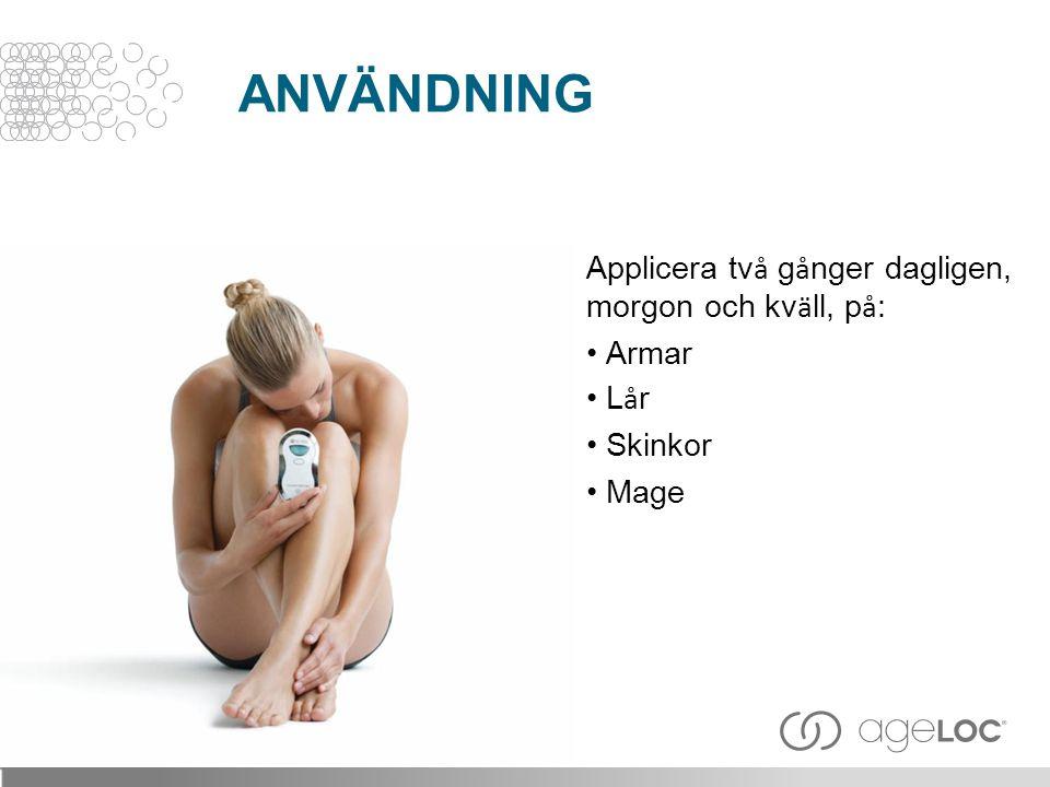 Applicera tv å g å nger dagligen, morgon och kv ä ll, p å : • Armar • L å r • Skinkor • Mage ANVÄNDNING