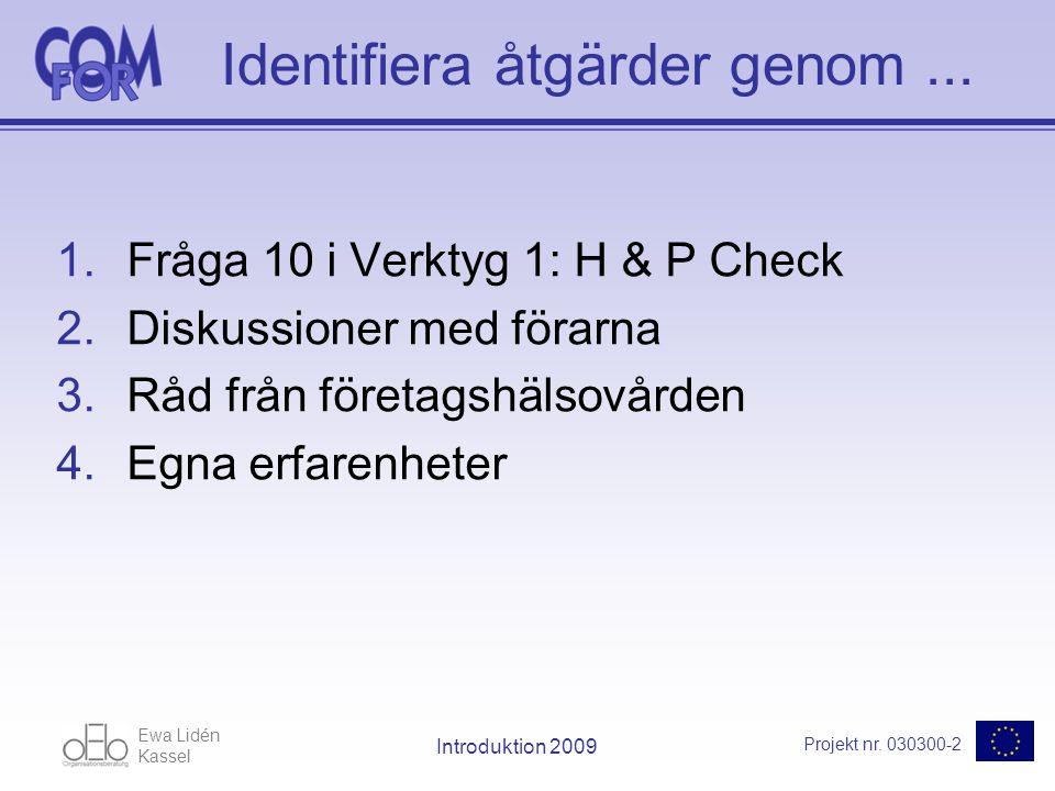 Ewa Lidén Kassel Projekt nr. 030300-2 Introduktion 2009 Identifiera åtgärder genom...