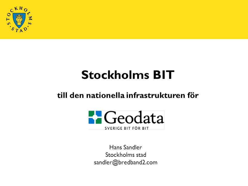 Stockholms BIT till den nationella infrastrukturen för 2011-10-21 SIDAN 1 Hans Sandler Stockholms stad sandler@bredband2.com