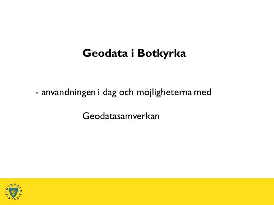 Geodata i Botkyrka - användningen i dag och möjligheterna med Geodatasamverkan
