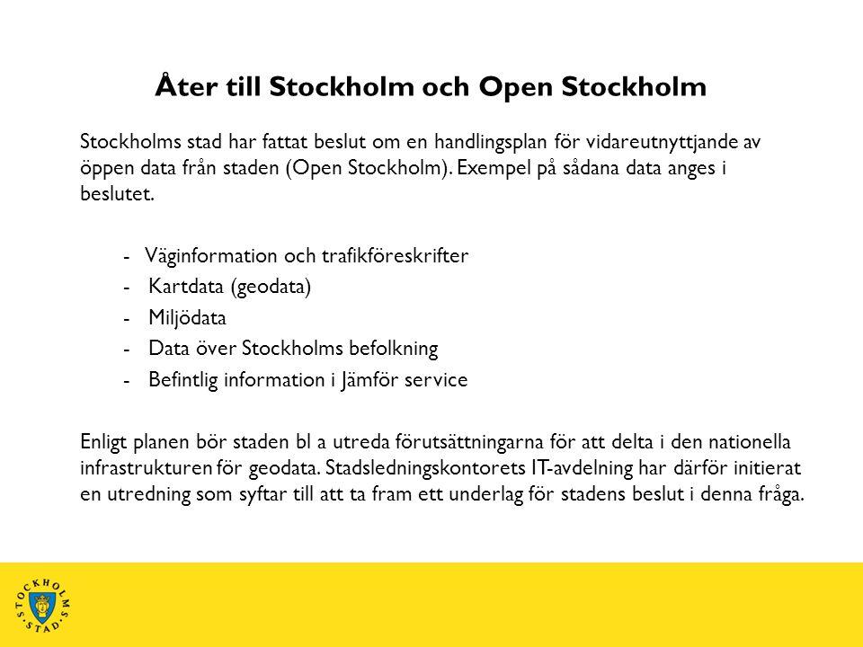 Åter till Stockholm och Open Stockholm Stockholms stad har fattat beslut om en handlingsplan för vidareutnyttjande av öppen data från staden (Open Sto