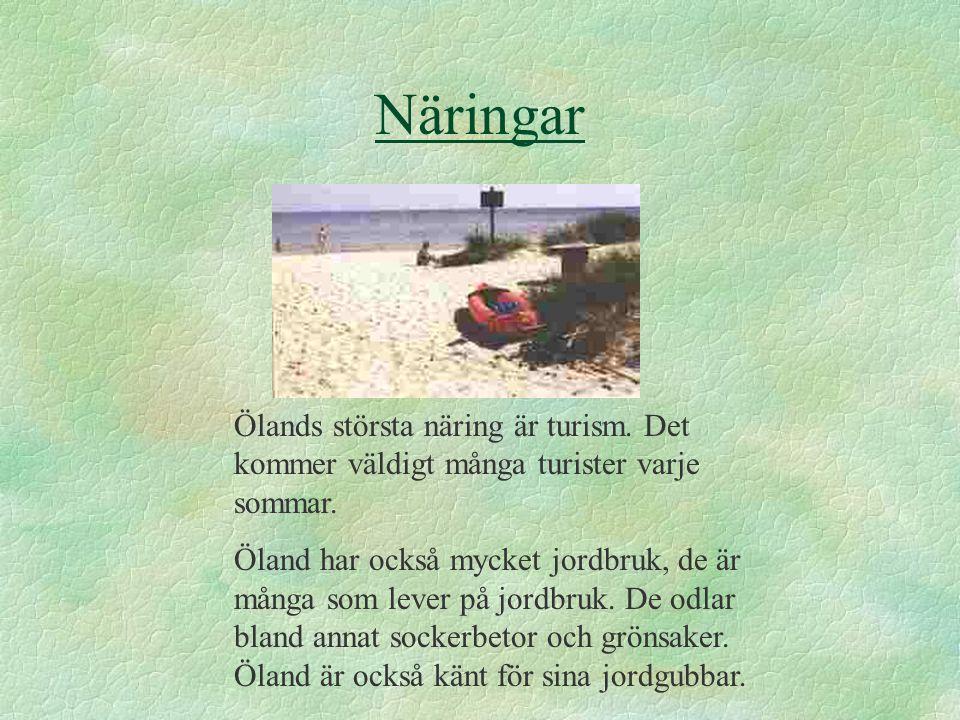 Näringar Ölands största näring är turism.Det kommer väldigt många turister varje sommar.