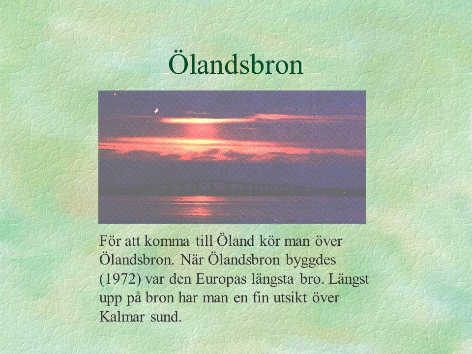 Ölandsbron För att komma till Öland kör man över Ölandsbron.