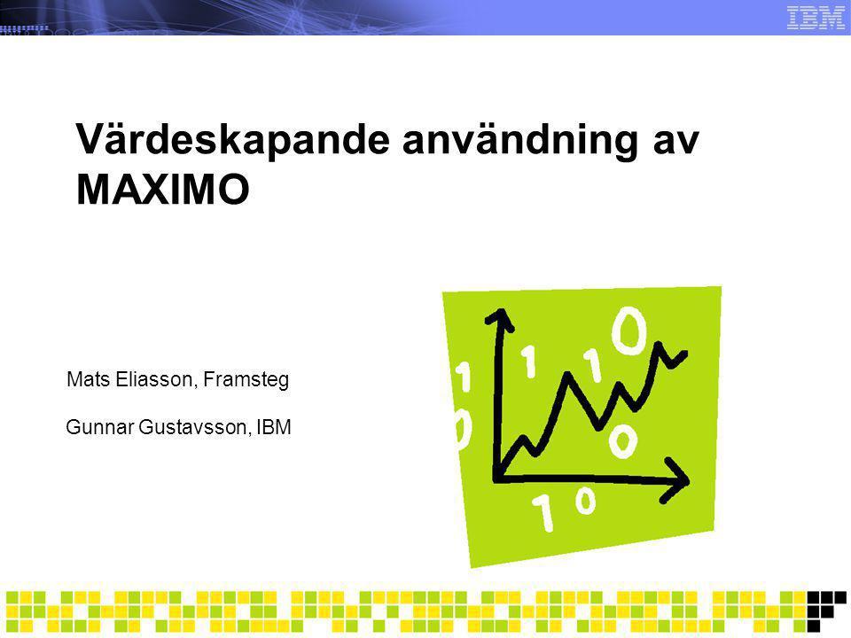 Värdeskapande användning av MAXIMO Mats Eliasson, Framsteg Gunnar Gustavsson, IBM