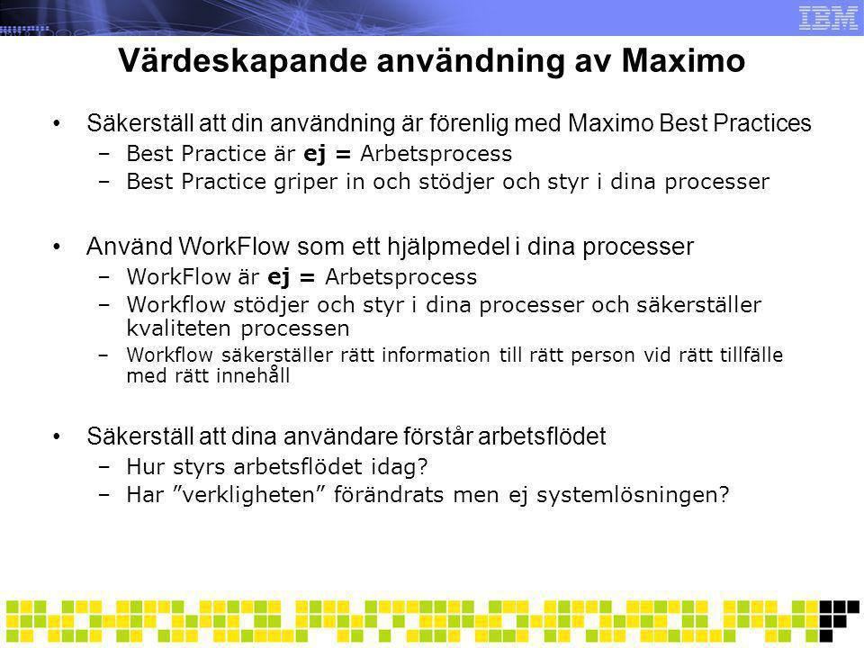 Värdeskapande användning av Maximo •Säkerställ att din användning är förenlig med Maximo Best Practices –Best Practice är ej = Arbetsprocess –Best Pra