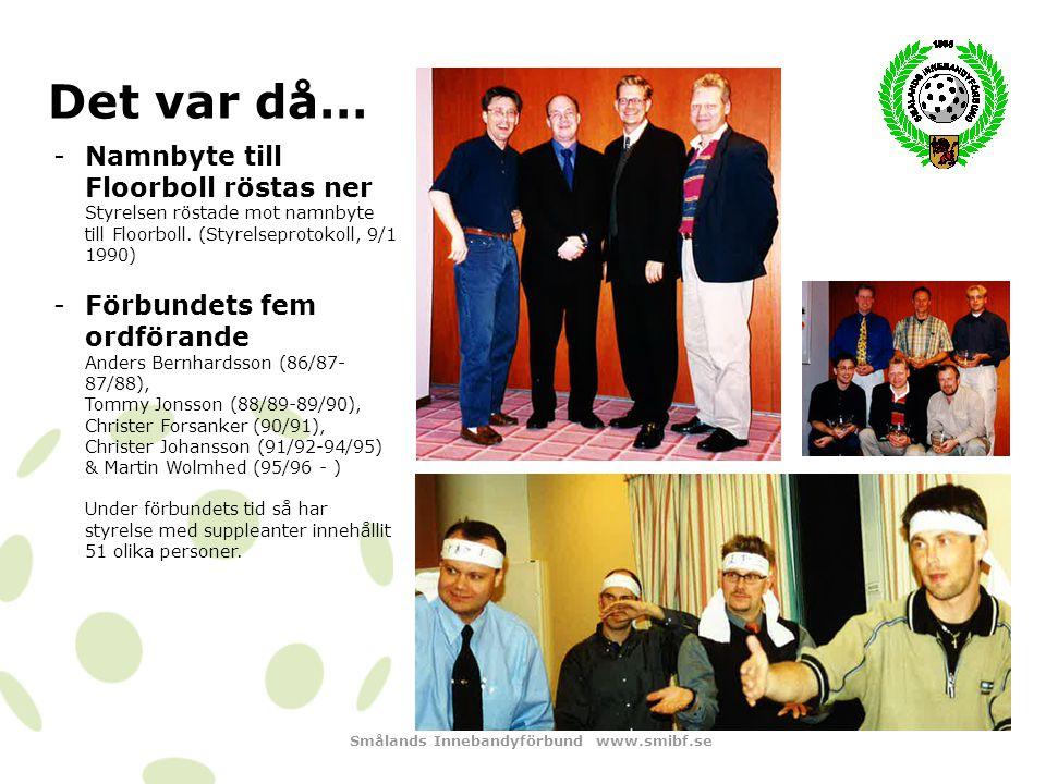 Smålands Innebandyförbund www.smibf.se Det var då… -SM-silver den finaste medaljen ett småländskt lag tagit för seniorer (herr Jönköpings IK 1986, 1988 & 1990 - dam Växjö Östra 1996)