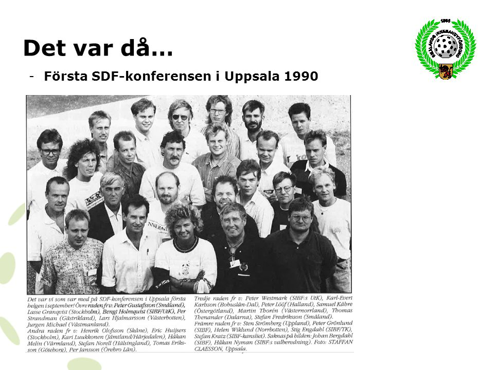 Smålands Innebandyförbund www.smibf.se Det var då… -Förbundsutveckling Ronneby Brunn 1995 Även denna gång var Håkan Danielsson den som höll i konferensen och bad mig som nybliven ordförande att blicka in i framtiden.