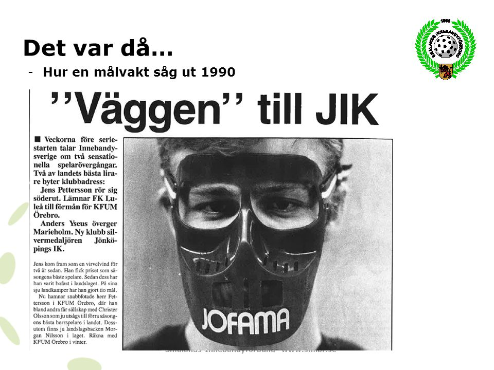 Smålands Innebandyförbund www.smibf.se Det var då… -Domar/matchprotokollkuvert införs Beslutades att matchprotokoll kuvert skall tryckas.