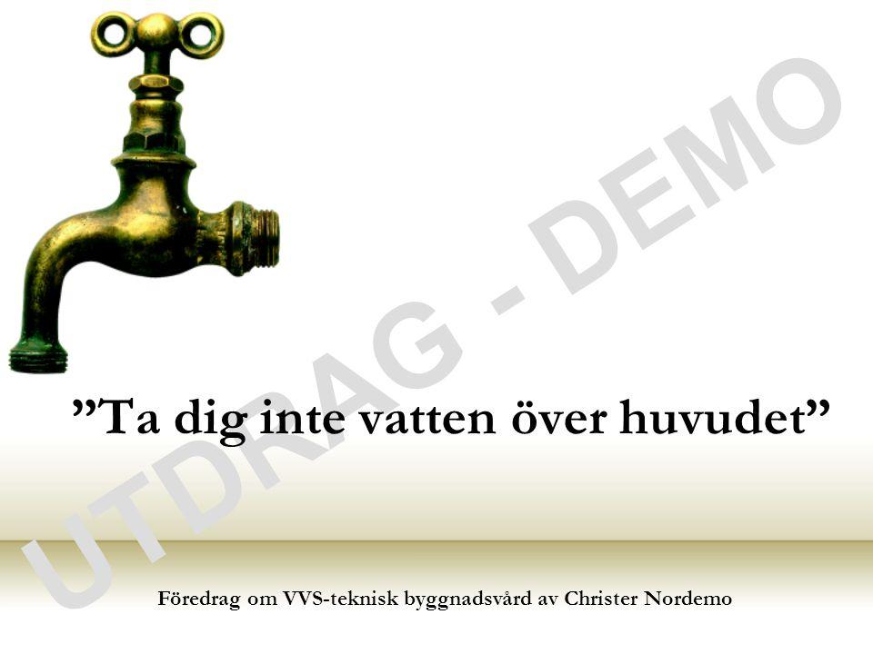 UTDRAG - DEMO Introduktion •Dagens meny –Svensk VVS-historia –Vad gäller för gammal och ny VVS.