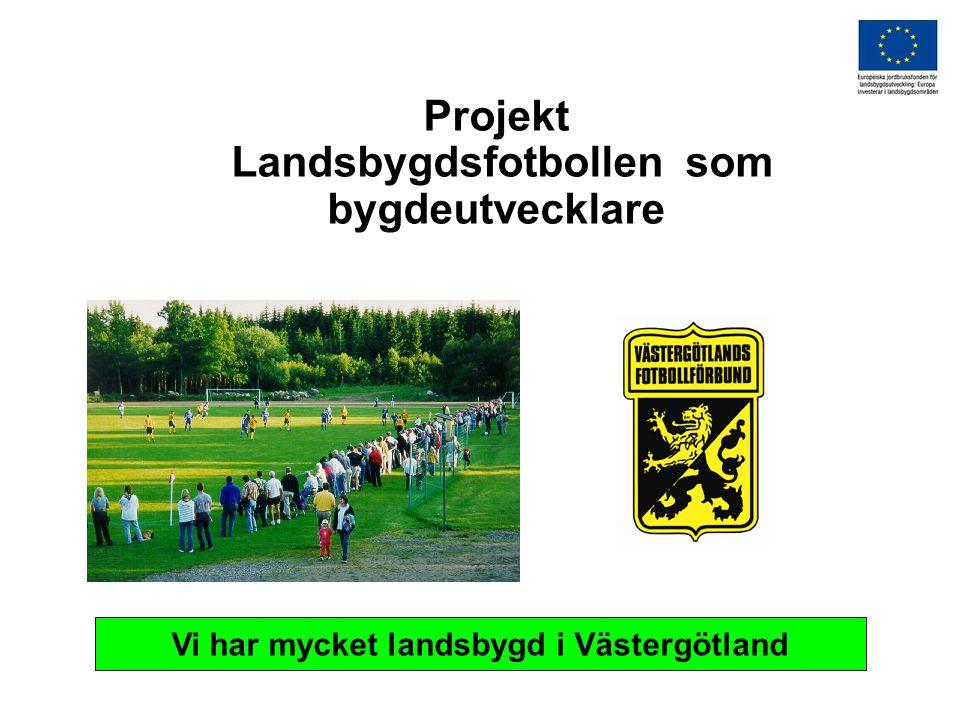 Projekt Landsbygdsfotbollen som bygdeutvecklare Vi har mycket landsbygd i Västergötland
