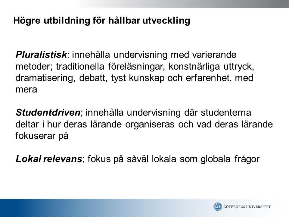 Högre utbildning för hållbar utveckling Pluralistisk: innehålla undervisning med varierande metoder; traditionella föreläsningar, konstnärliga uttryck