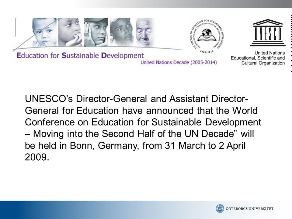 UNESCO's Director-General and Assistant Director- General for Education have announced that the World Conference on Education for Sustainable Developm