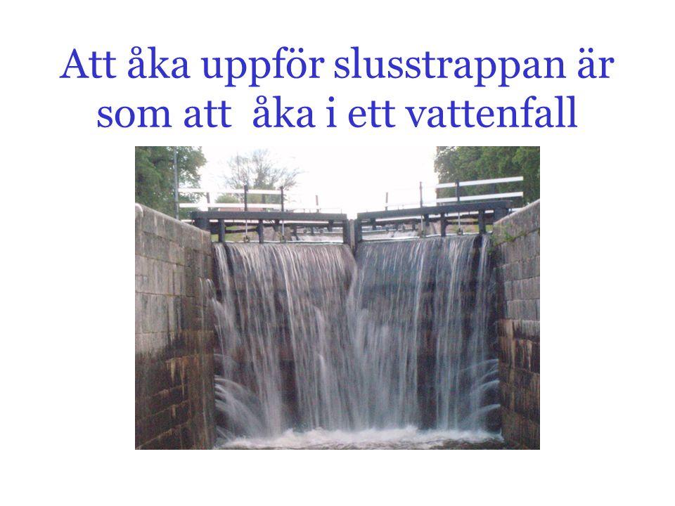 Att åka uppför slusstrappan är som att åka i ett vattenfall