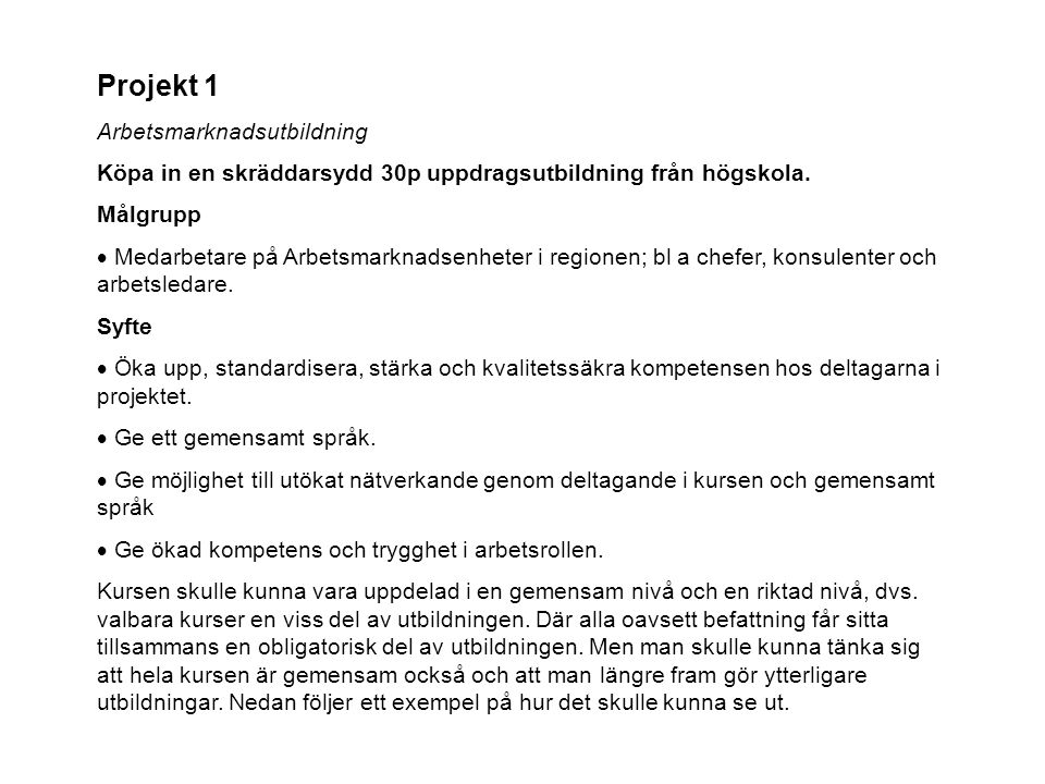 Projekt 1 Arbetsmarknadsutbildning Köpa in en skräddarsydd 30p uppdragsutbildning från högskola. Målgrupp  Medarbetare på Arbetsmarknadsenheter i reg