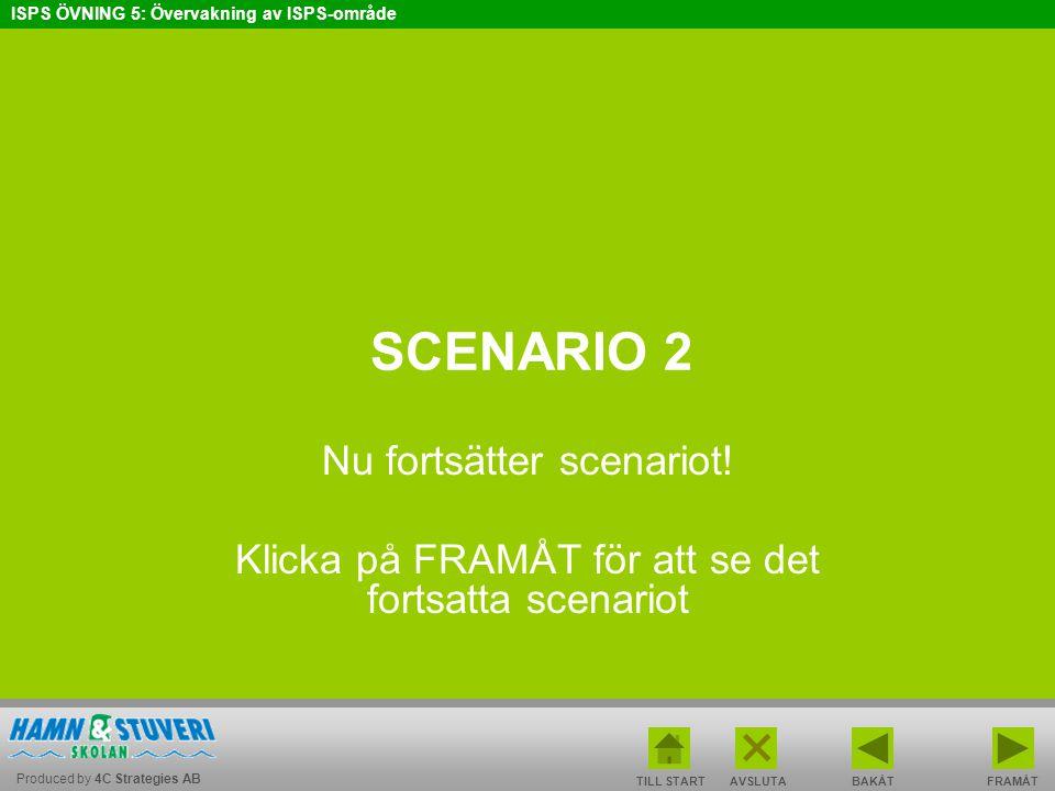 Produced by 4C Strategies AB ISPS ÖVNING 5: Övervakning av ISPS-område BAKÅT FRAMÅT TILL START AVSLUTA SCENARIO 2 Nu fortsätter scenariot! Klicka på F