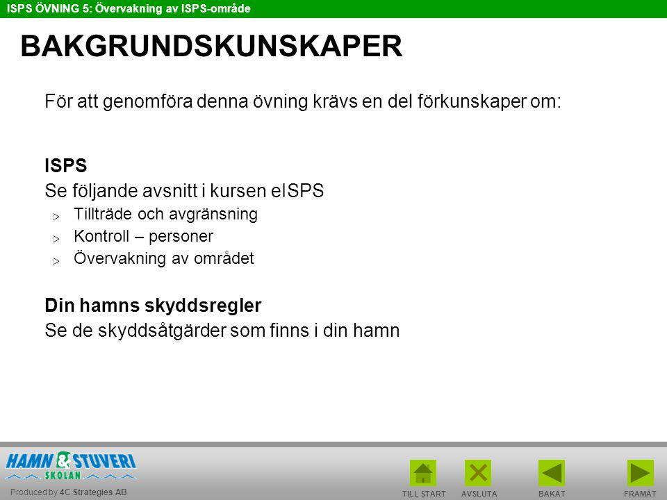 Produced by 4C Strategies AB ISPS ÖVNING 5: Övervakning av ISPS-område TILL STARTBAKÅT FRAMÅTAVSLUTA BAKGRUNDSKUNSKAPER För att genomföra denna övning