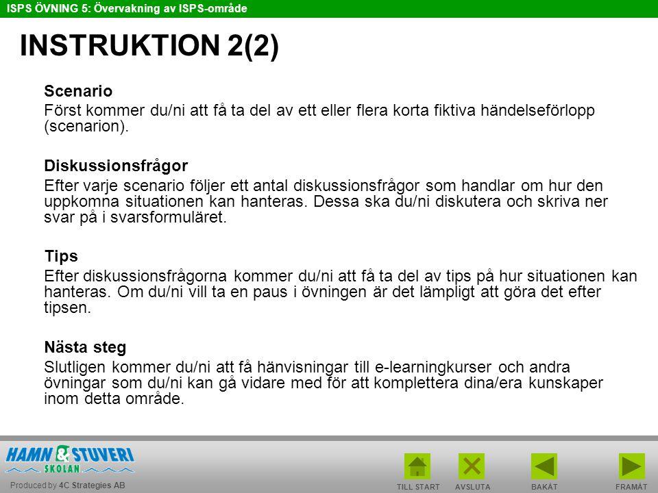 Produced by 4C Strategies AB ISPS ÖVNING 5: Övervakning av ISPS-område TILL STARTBAKÅT FRAMÅTAVSLUTA INSTRUKTION 2(2) Scenario Först kommer du/ni att