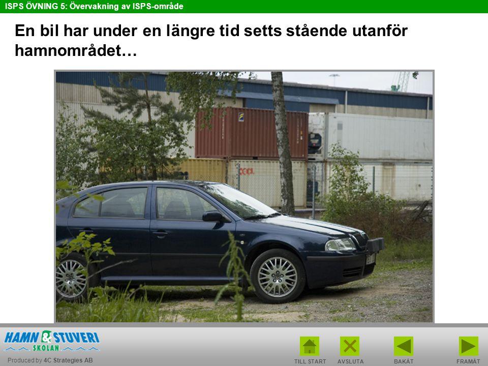 Produced by 4C Strategies AB ISPS ÖVNING 5: Övervakning av ISPS-område TILL STARTBAKÅT FRAMÅTAVSLUTA En bil har under en längre tid setts stående utan